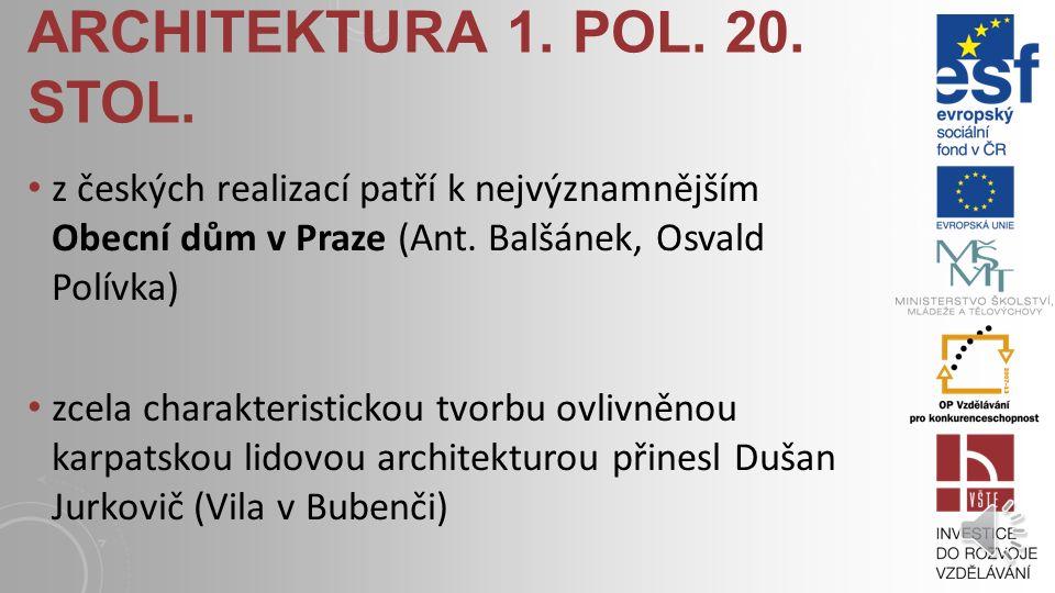 ARCHITEKTURA 1. POL. 20. STOL. jeho praktické uplatnění v architektuře se zpravidla omezilo na pokrytí průčelí novou ornamentikou, aniž vyžadovalo změ