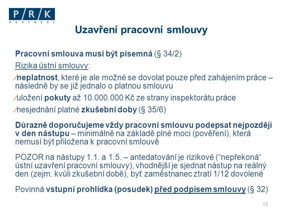 Pracovní smlouva musí být písemná (§ 34/2) Rizika ústní smlouvy: ∕neplatnost, které je ale možné se dovolat pouze před zahájením práce – následně by s