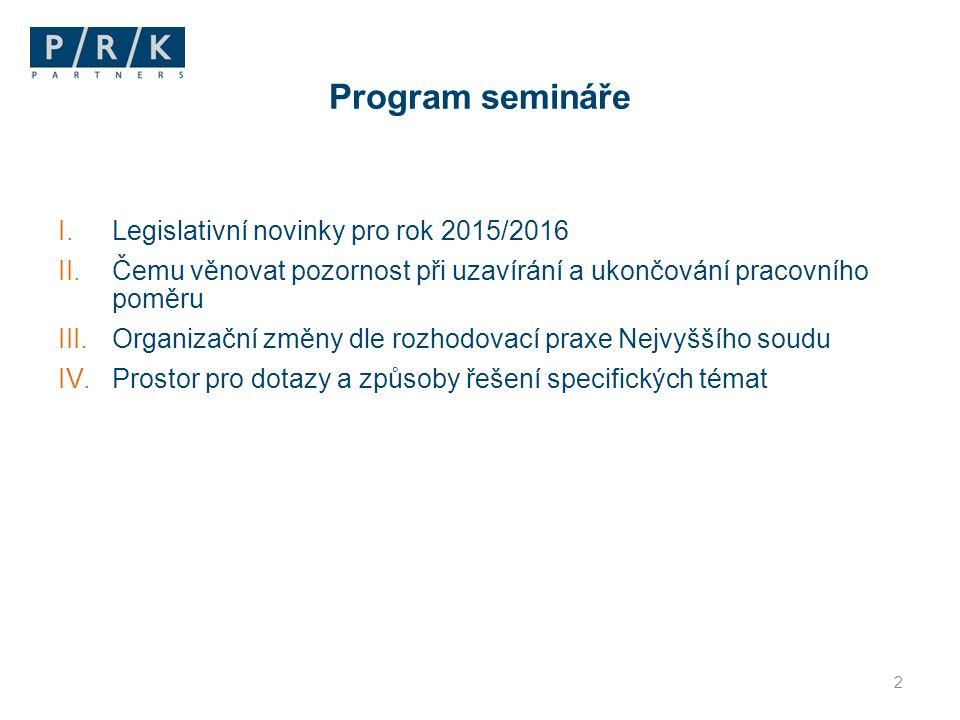 Program semináře I.Legislativní novinky pro rok 2015/2016 II.Čemu věnovat pozornost při uzavírání a ukončování pracovního poměru III.Organizační změny