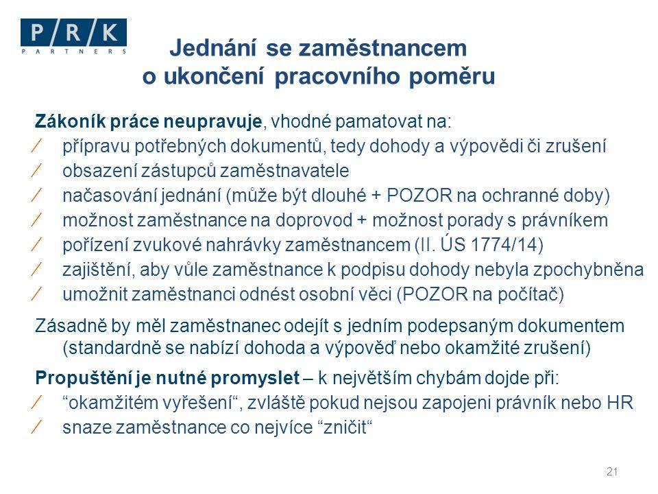 21 Zákoník práce neupravuje, vhodné pamatovat na: ∕přípravu potřebných dokumentů, tedy dohody a výpovědi či zrušení ∕obsazení zástupců zaměstnavatele