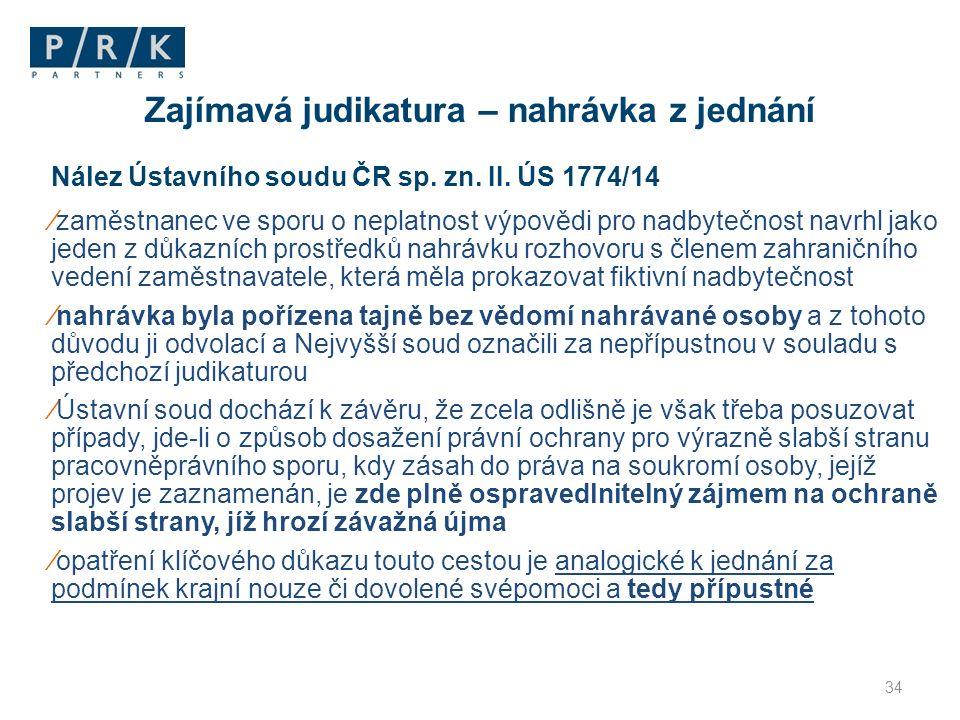 34 Nález Ústavního soudu ČR sp. zn. II. ÚS 1774/14 ∕zaměstnanec ve sporu o neplatnost výpovědi pro nadbytečnost navrhl jako jeden z důkazních prostřed