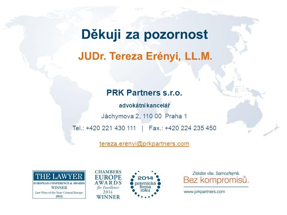 Děkuji za pozornost JUDr. Tereza Erényi, LL.M. PRK Partners s.r.o. advokátní kancelář Jáchymova 2, 110 00 Praha 1 Tel.: +420 221 430 111   Fax.: +420
