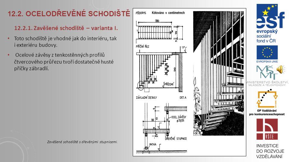 12.1. DŘEVĚNÁ SCHODIŠTĚ dřevěné vřetenové schodiště - kromě ocelového zábradlí, které je ke každému stupni zespodu připevněno, je toto křivočaré schod