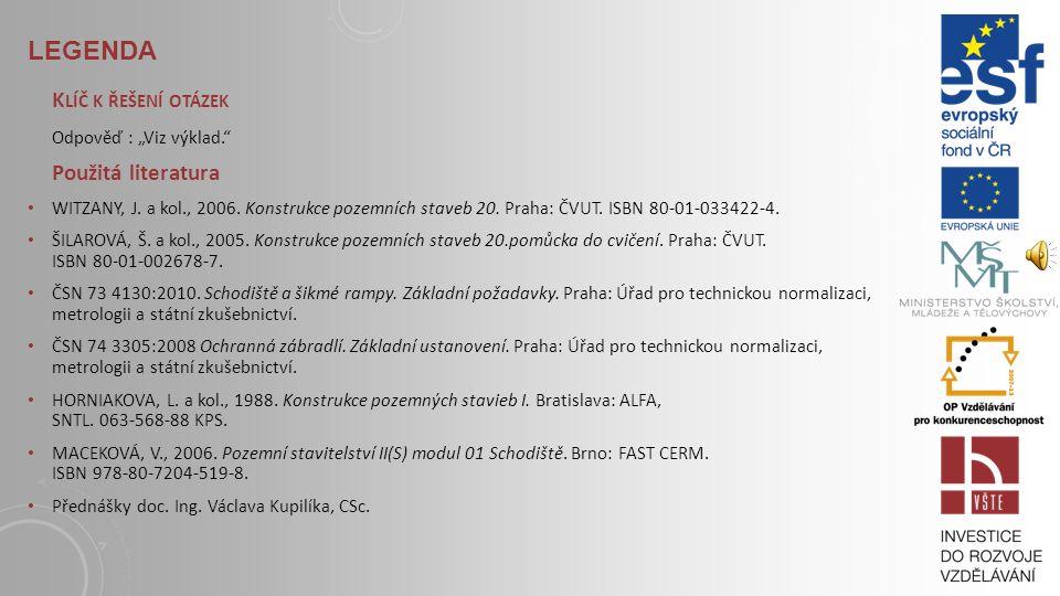 LEGENDA S TUDIJNÍ MATERIÁLY Základní literatura: WITZANY, J. a kol., 2006. Konstrukce pozemních staveb 20. Praha: ČVUT. ISBN 80-01-033422-4. Doporučen