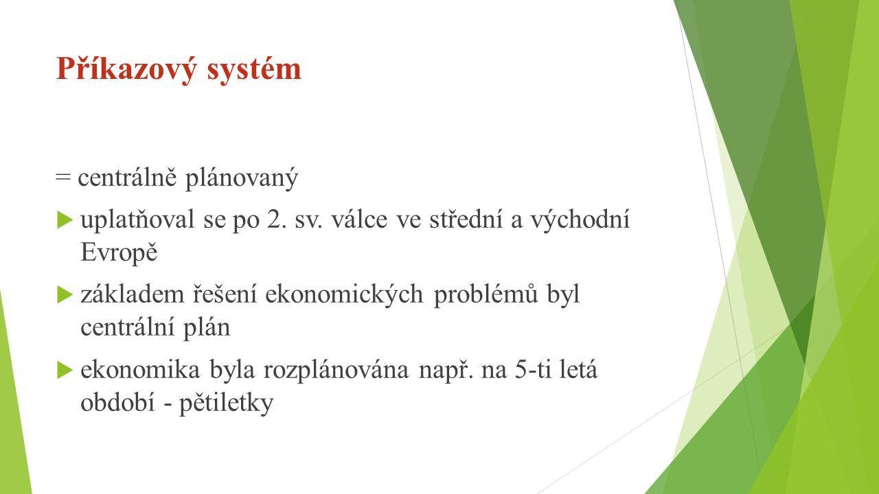 Příkazový systém = centrálně plánovaný  uplatňoval se po 2.