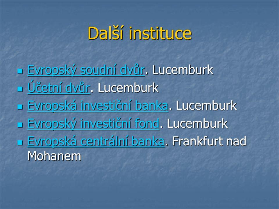 Další instituce Evropský soudní dvůr. Lucemburk Evropský soudní dvůr.