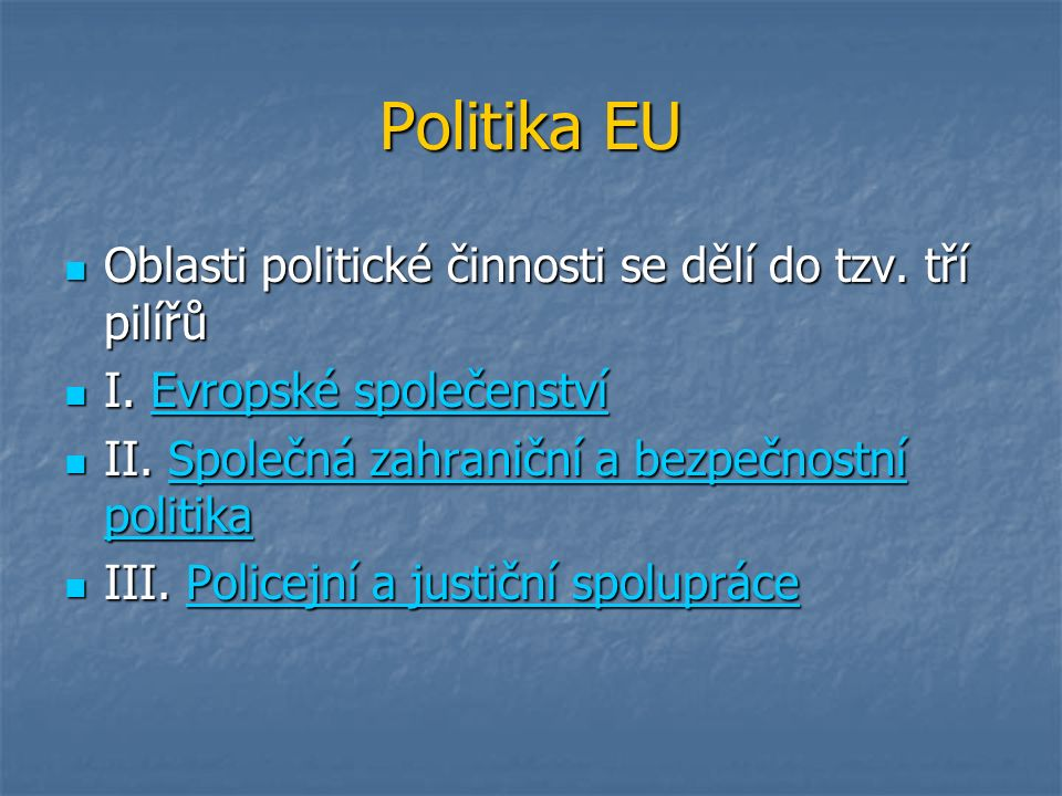 Politika EU Oblasti politické činnosti se dělí do tzv.