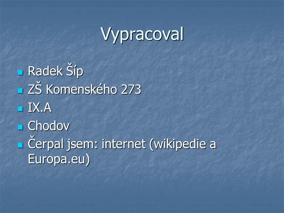 Vypracoval Radek Šíp Radek Šíp ZŠ Komenského 273 ZŠ Komenského 273 IX.A IX.A Chodov Chodov Čerpal jsem: internet (wikipedie a Europa.eu) Čerpal jsem: internet (wikipedie a Europa.eu)