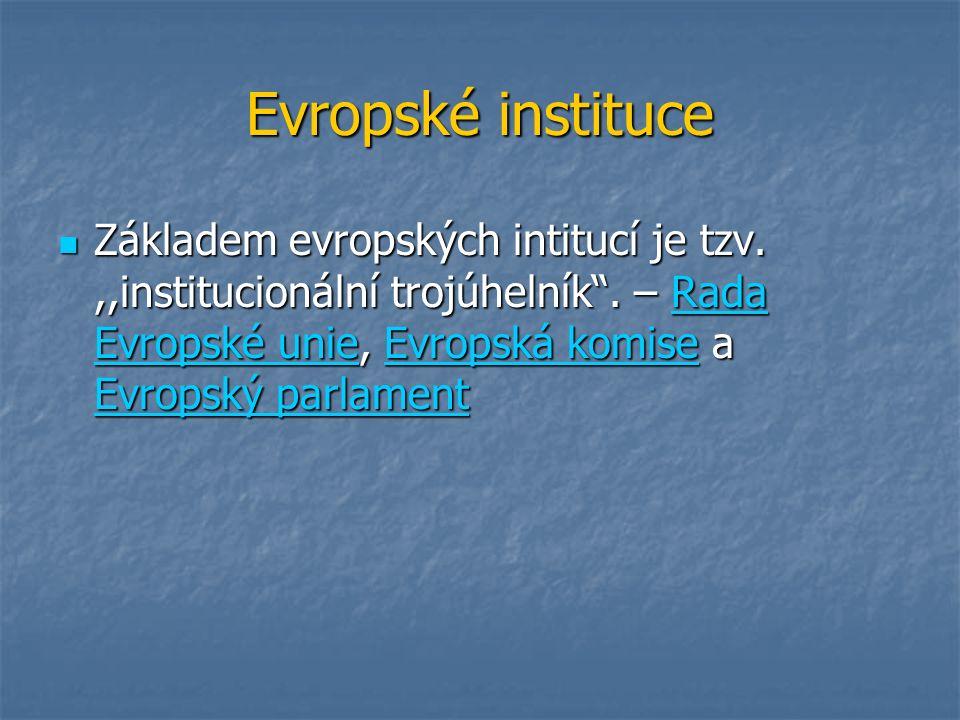 Evropské instituce Základem evropských intitucí je tzv.,,institucionální trojúhelník .