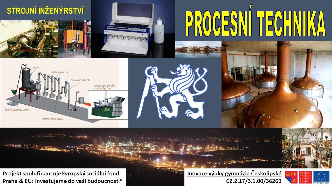 STROJNÍ INŽENÝRSTVÍ Inovace výuky gymnázia Českolipská CZ.2.17/3.1.00/36269 Projekt spolufinancuje Evropský sociální fond Praha & EU: Investujeme do v