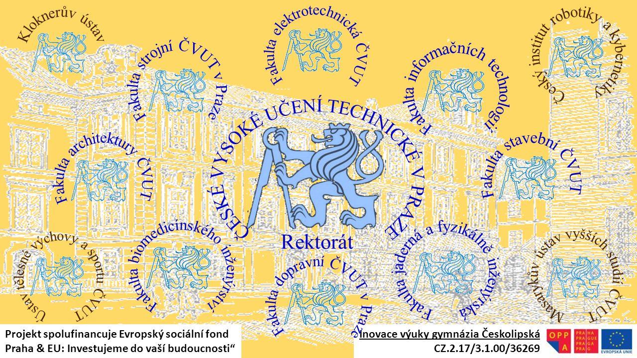 Rektorát Inovace výuky gymnázia Českolipská CZ.2.17/3.1.00/36269 Projekt spolufinancuje Evropský sociální fond Praha & EU: Investujeme do vaší budoucn