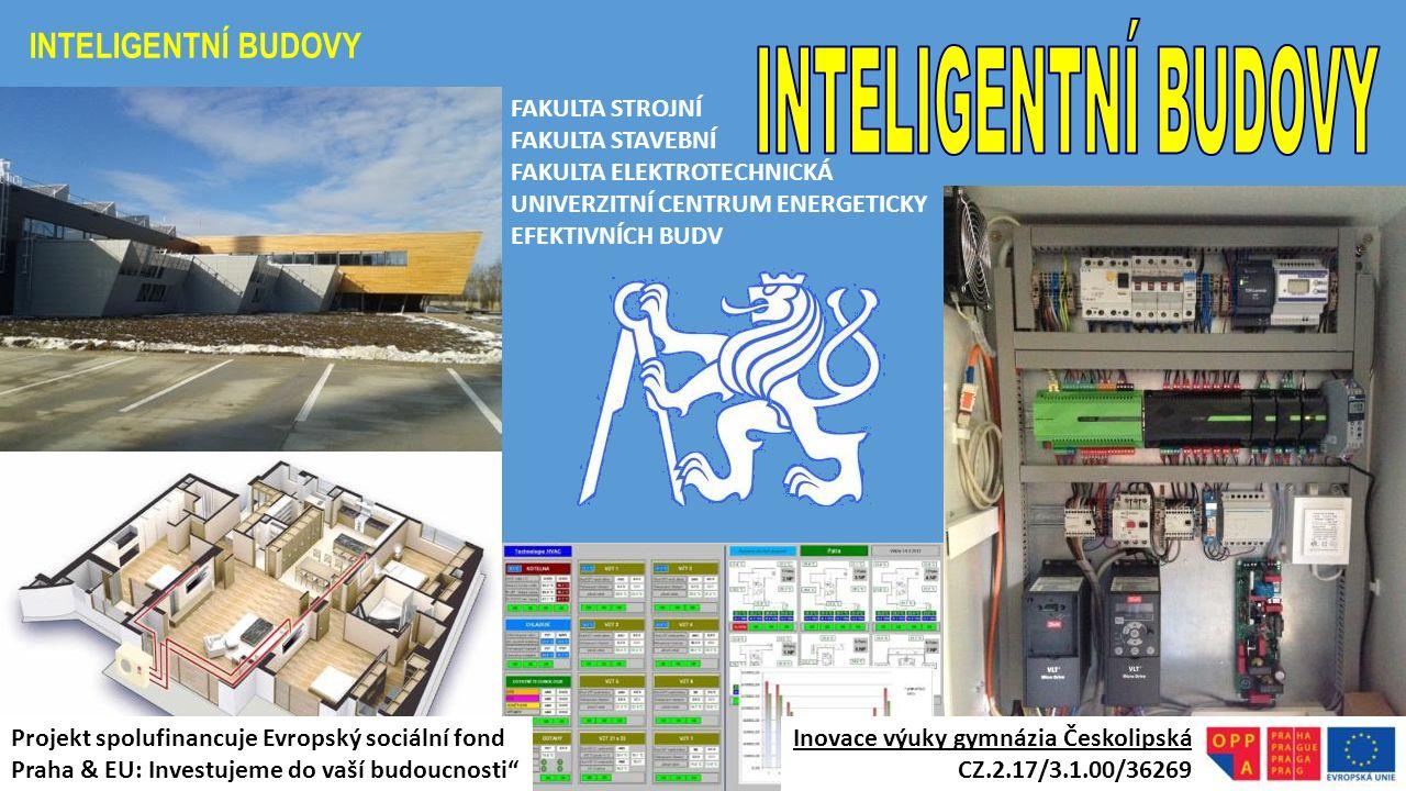 INTELIGENTNÍ BUDOVY FAKULTA STROJNÍ FAKULTA STAVEBNÍ FAKULTA ELEKTROTECHNICKÁ UNIVERZITNÍ CENTRUM ENERGETICKY EFEKTIVNÍCH BUDV Inovace výuky gymnázia