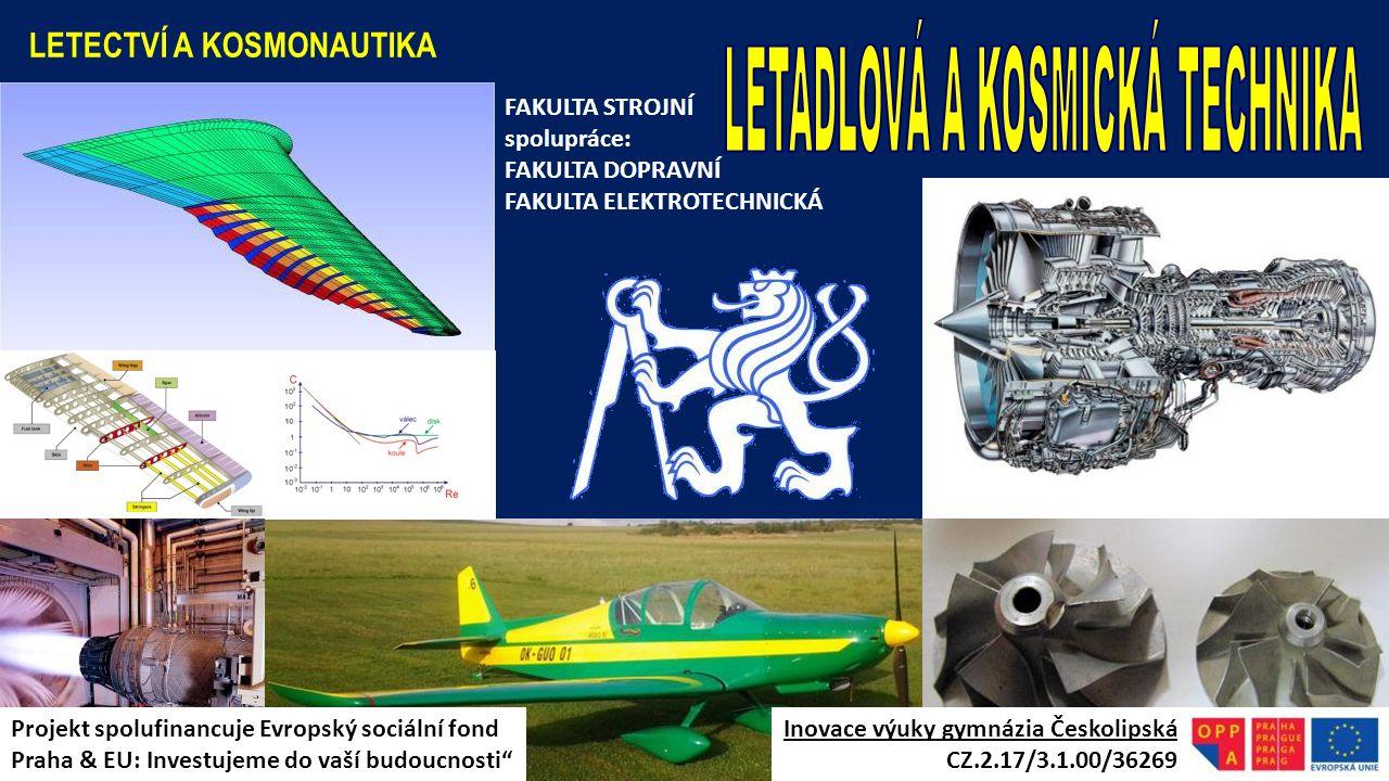 LETECTVÍ A KOSMONAUTIKA FAKULTA STROJNÍ spolupráce: FAKULTA DOPRAVNÍ FAKULTA ELEKTROTECHNICKÁ Inovace výuky gymnázia Českolipská CZ.2.17/3.1.00/36269