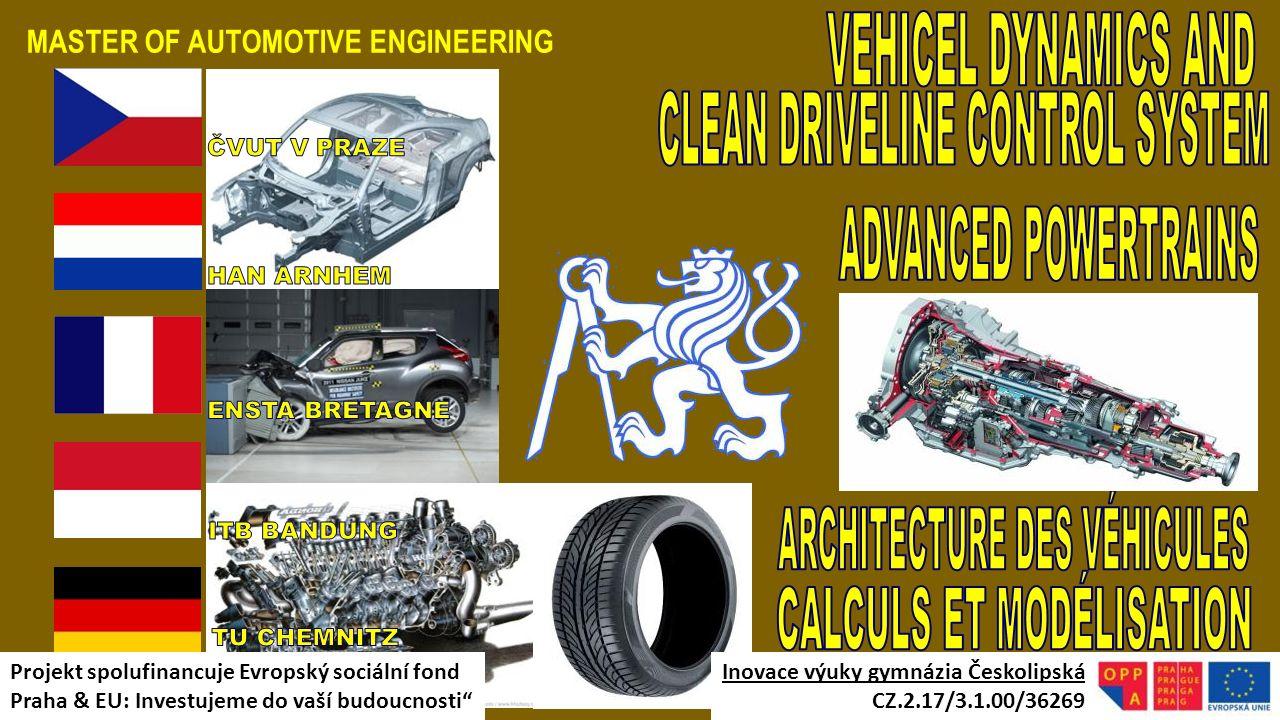 MASTER OF AUTOMOTIVE ENGINEERING Inovace výuky gymnázia Českolipská CZ.2.17/3.1.00/36269 Projekt spolufinancuje Evropský sociální fond Praha & EU: Inv