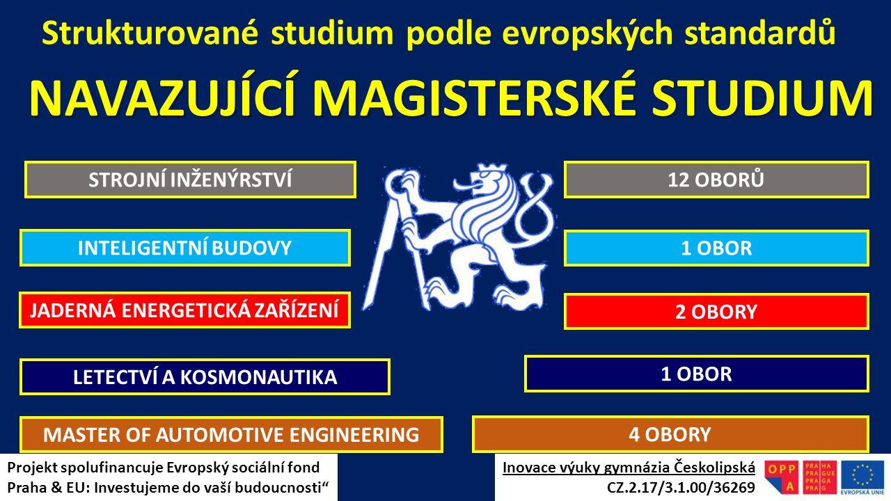 Strukturované studium podle evropských standardů NAVAZUJÍCÍ MAGISTERSKÉ STUDIUM INTELIGENTNÍ BUDOVY JADERNÁ ENERGETICKÁ ZAŘÍZENÍ MASTER OF AUTOMOTIVE