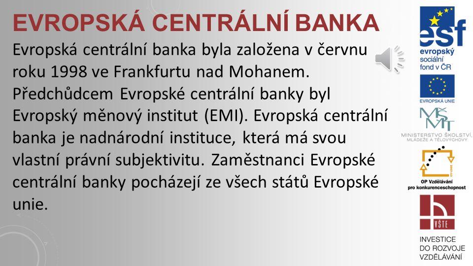 Eurosystém je na rozdíl od Evropského systému centrálních bank, složen z Evropské centrální banky a z centrálních bank států, které přijaly Euro. V so