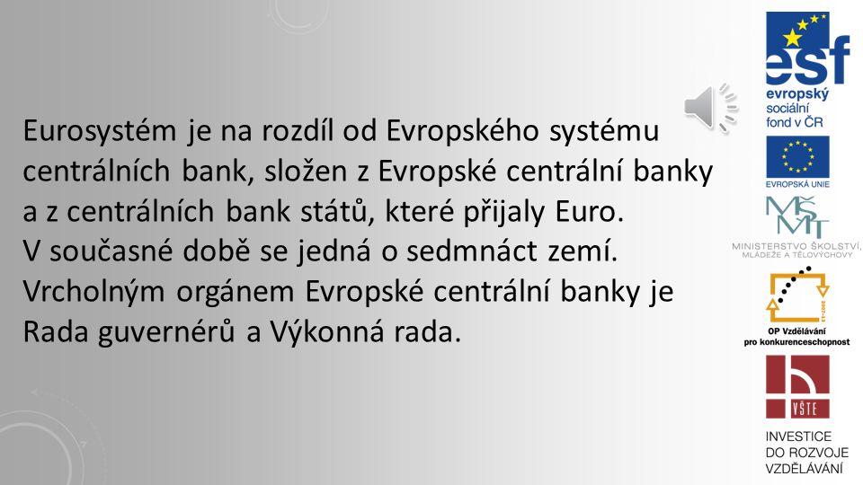 Eurosystém V souladu s Maastrichtskou smlouvou vznikl evropský systém centrálních bank. Evropský systém centrálních bank se skládá z Evropské centráln