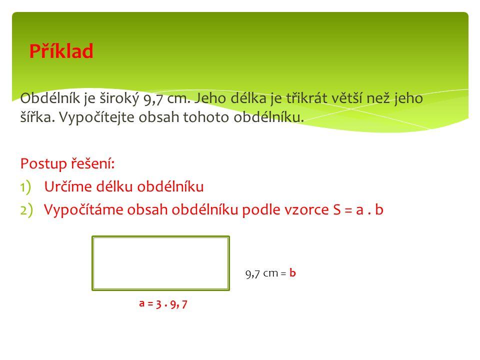 b = 9,7 cm a = 9,7.3 = 29,1 cm S = x [cm²] S = a.