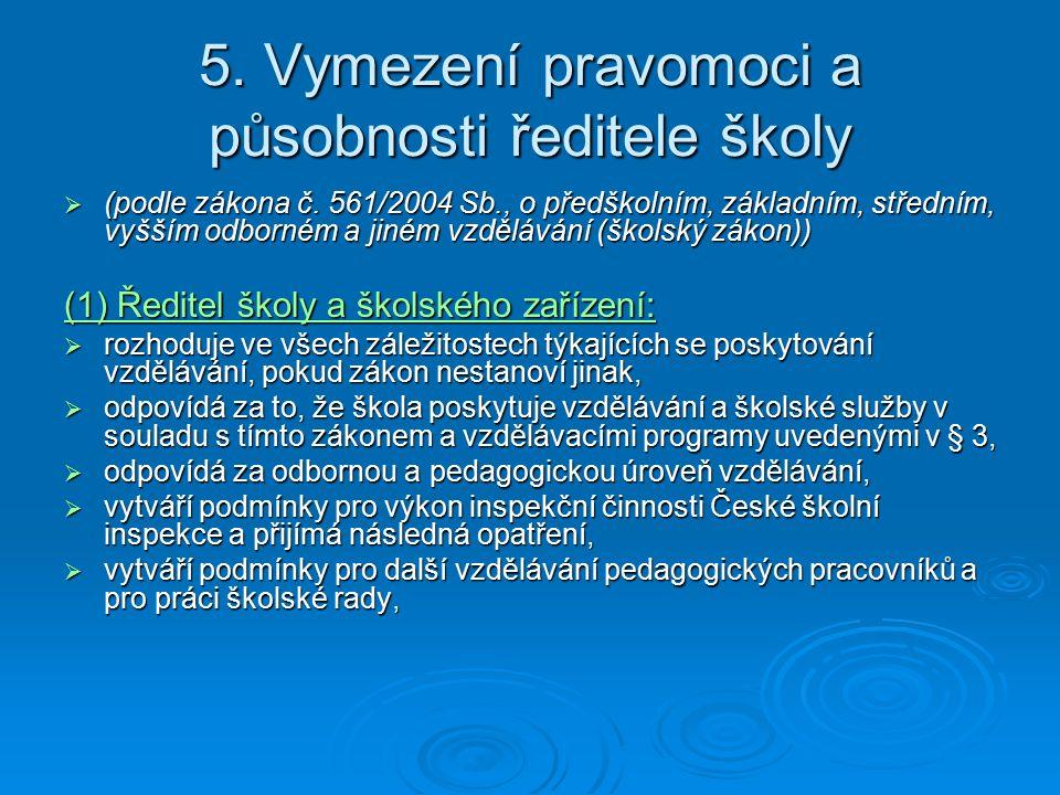 5.Vymezení pravomoci a působnosti ředitele školy  (podle zákona č.