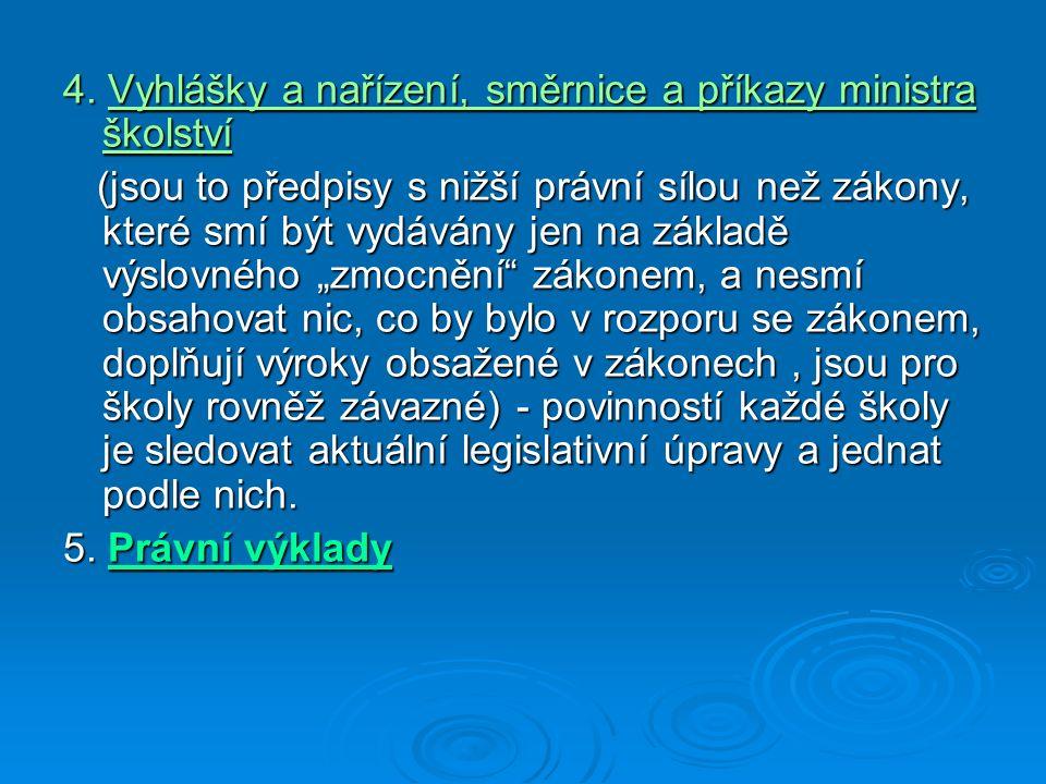 4. Vyhlášky a nařízení, směrnice a příkazy ministra školství (jsou to předpisy s nižší právní sílou než zákony, které smí být vydávány jen na základě