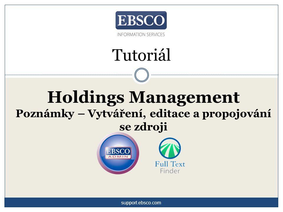 Tutoriál Holdings Management Poznámky – Vytváření, editace a propojování se zdroji support.ebsco.com