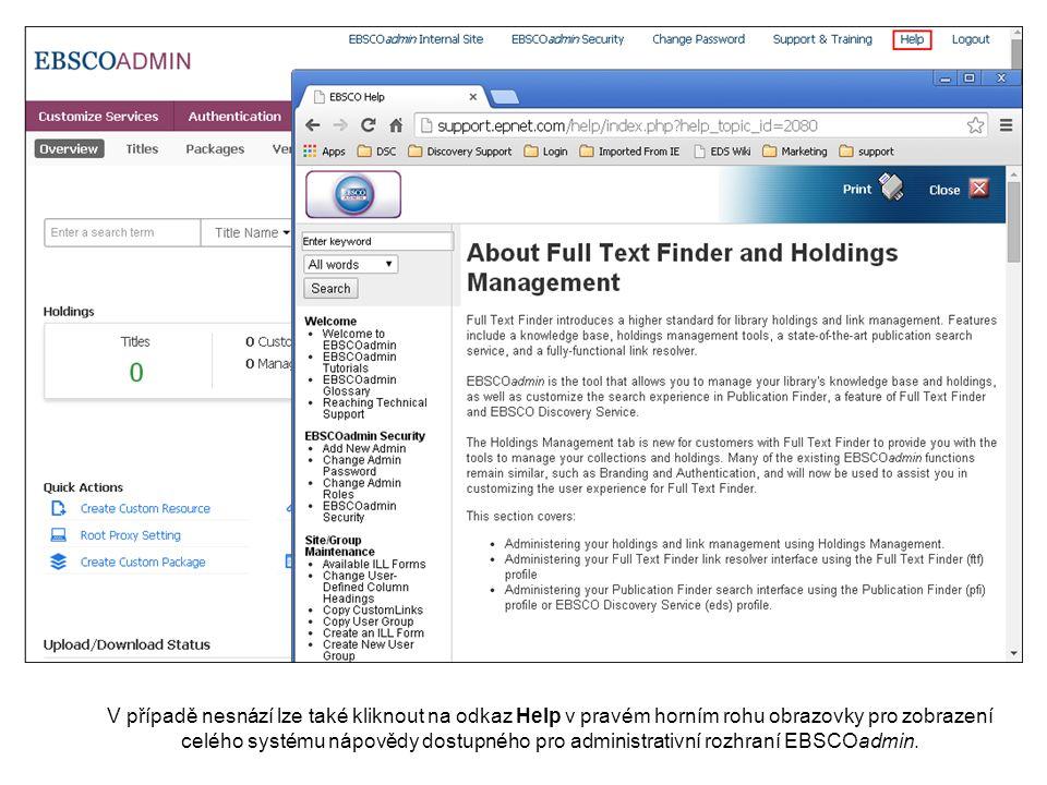V případě nesnází lze také kliknout na odkaz Help v pravém horním rohu obrazovky pro zobrazení celého systému nápovědy dostupného pro administrativní rozhraní EBSCOadmin.