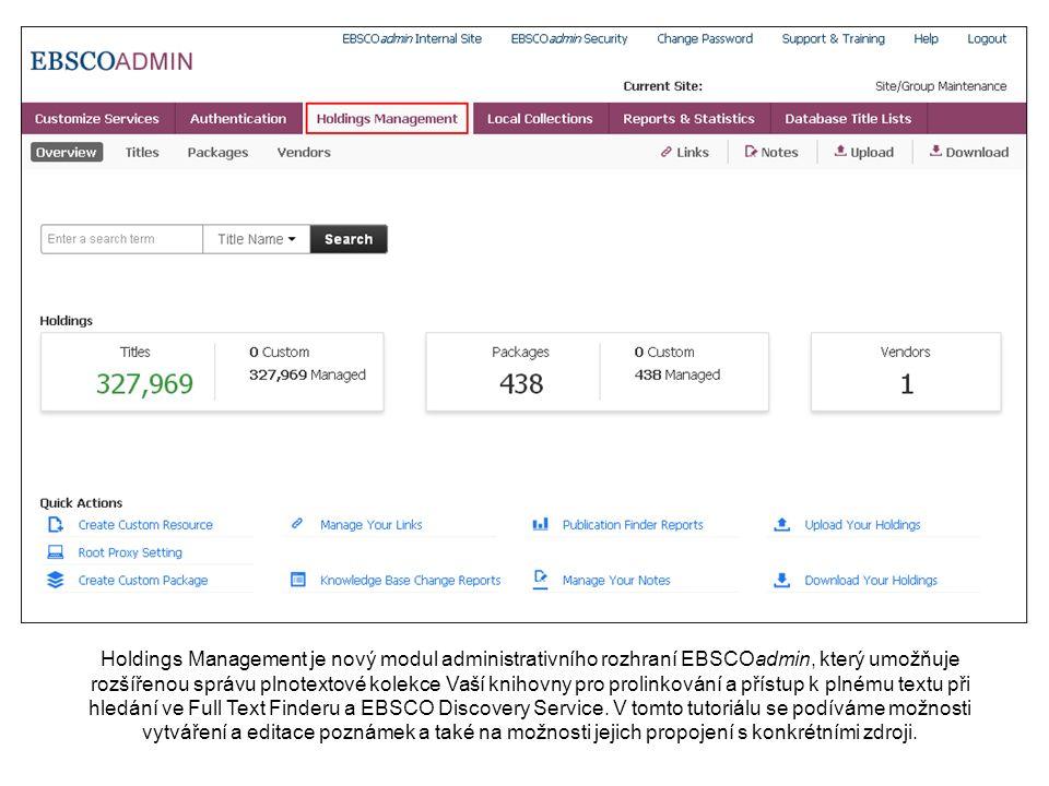 Holdings Management je nový modul administrativního rozhraní EBSCOadmin, který umožňuje rozšířenou správu plnotextové kolekce Vaší knihovny pro prolinkování a přístup k plnému textu při hledání ve Full Text Finderu a EBSCO Discovery Service.