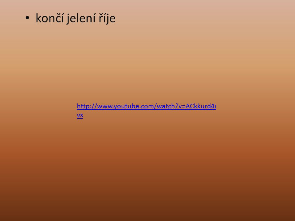 končí jelení říje http://www.youtube.com/watch v=ACkkurd4i vs