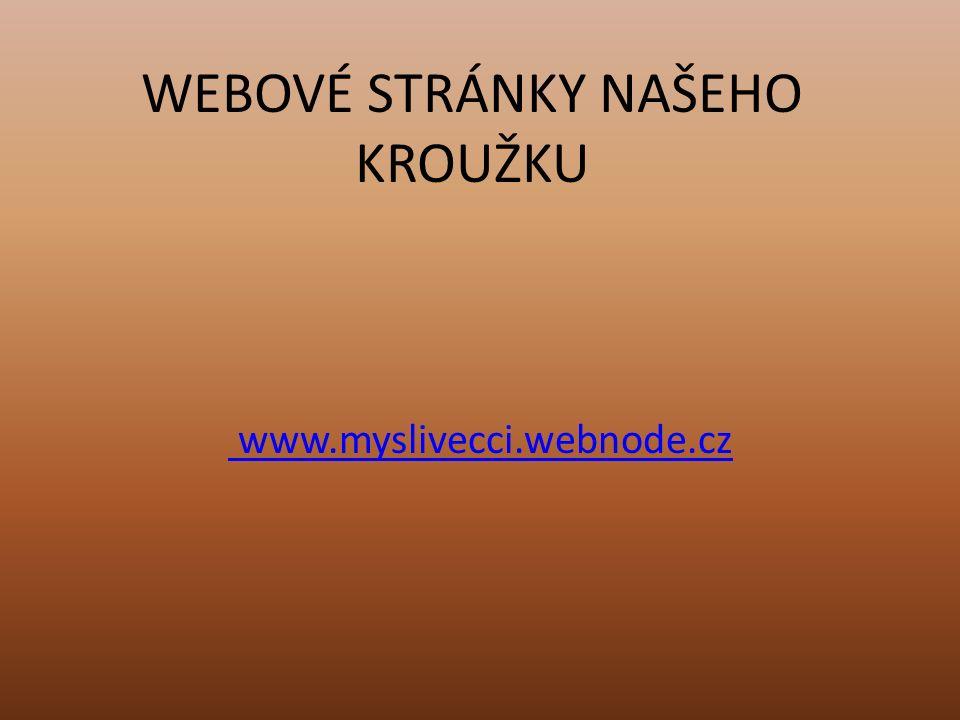 WEBOVÉ STRÁNKY NAŠEHO KROUŽKU www.myslivecci.webnode.cz
