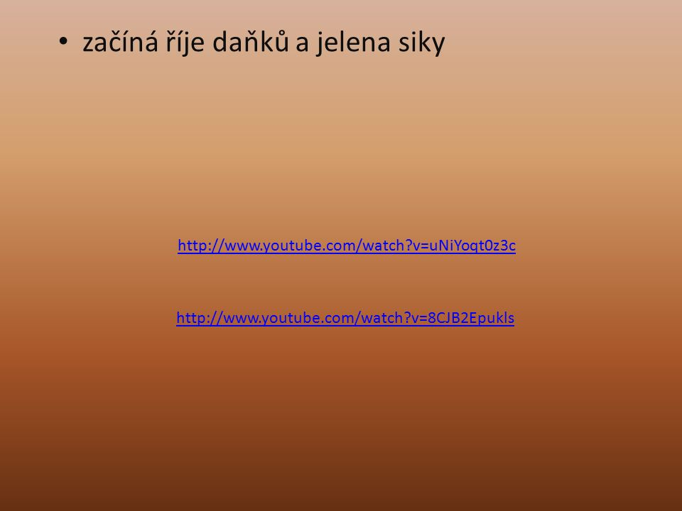 končí jelení říje http://www.youtube.com/watch?v=ACkkurd4i vs