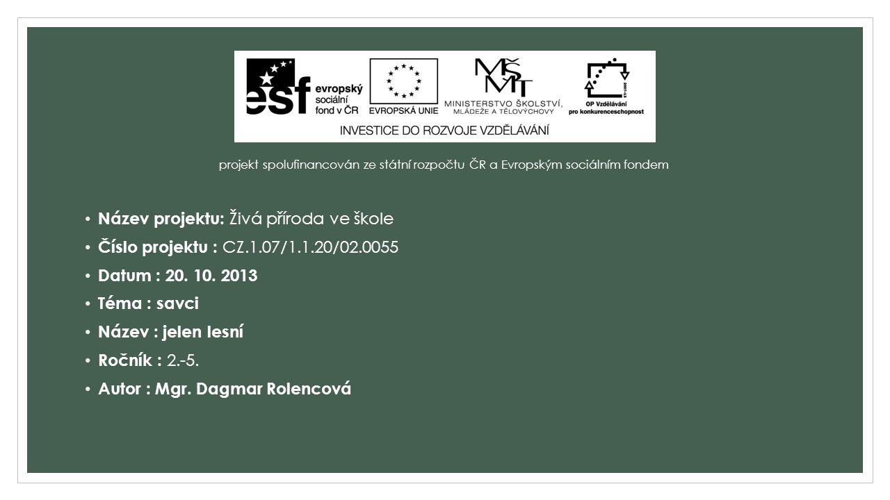 projekt spolufinancován ze státní rozpočtu ČR a Evropským sociálním fondem Název projektu: Živá příroda ve škole Číslo projektu : CZ.1.07/1.1.20/02.0055 Datum : 20.