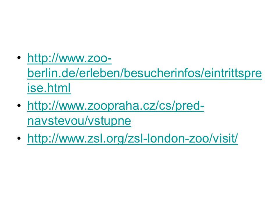 http://www.zoo- berlin.de/erleben/besucherinfos/eintrittspre ise.htmlhttp://www.zoo- berlin.de/erleben/besucherinfos/eintrittspre ise.html http://www.zoopraha.cz/cs/pred- navstevou/vstupnehttp://www.zoopraha.cz/cs/pred- navstevou/vstupne http://www.zsl.org/zsl-london-zoo/visit/