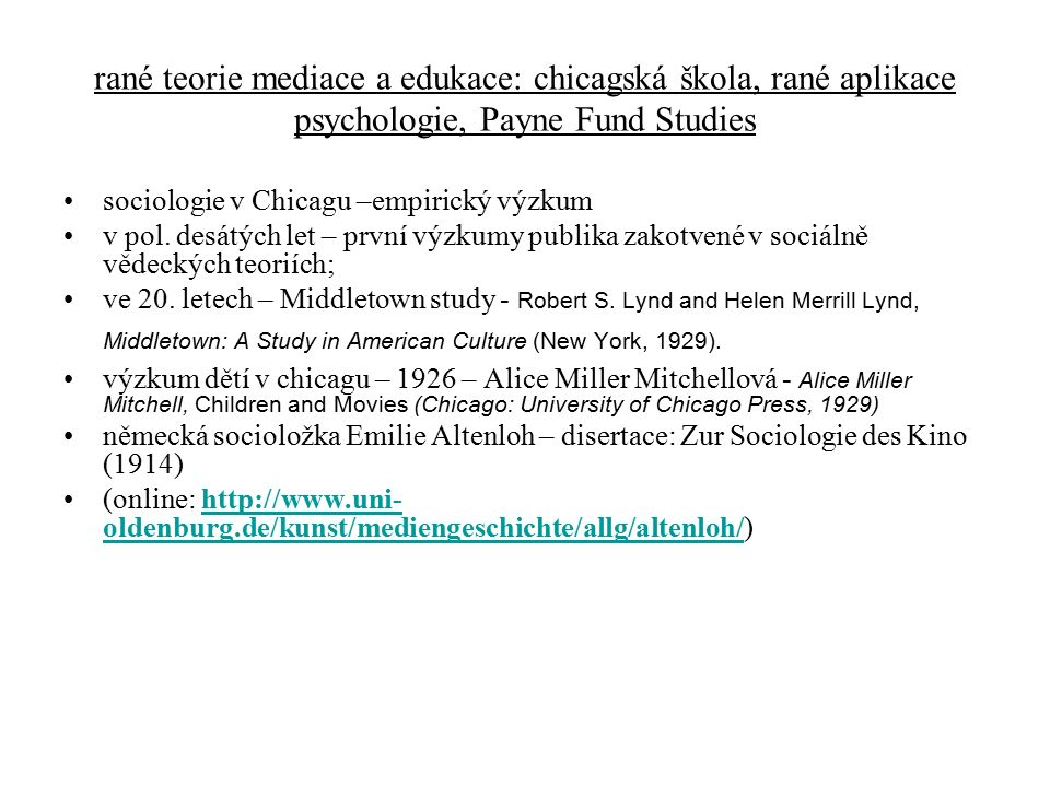 rané teorie mediace a edukace: chicagská škola, rané aplikace psychologie, Payne Fund Studies sociologie v Chicagu –empirický výzkum v pol.