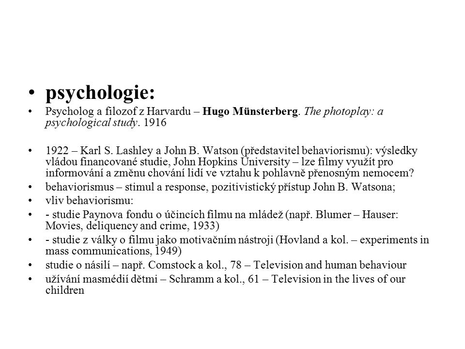 psychologie: Psycholog a filozof z Harvardu – Hugo Münsterberg. The photoplay: a psychological study. 1916 1922 – Karl S. Lashley a John B. Watson (př