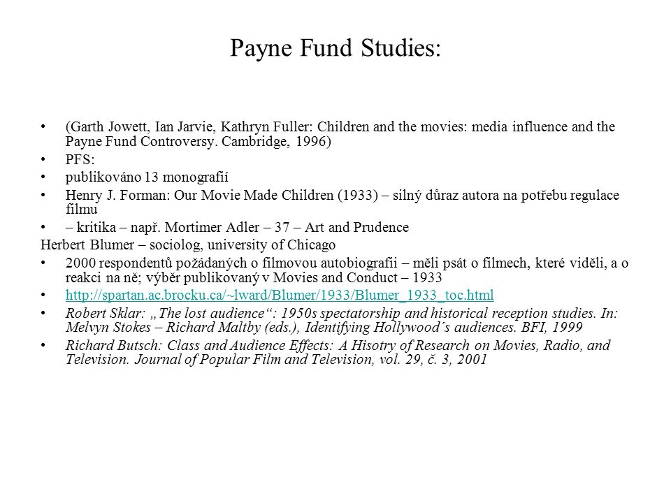 Payne Fund Studies: (Garth Jowett, Ian Jarvie, Kathryn Fuller: Children and the movies: media influence and the Payne Fund Controversy. Cambridge, 199