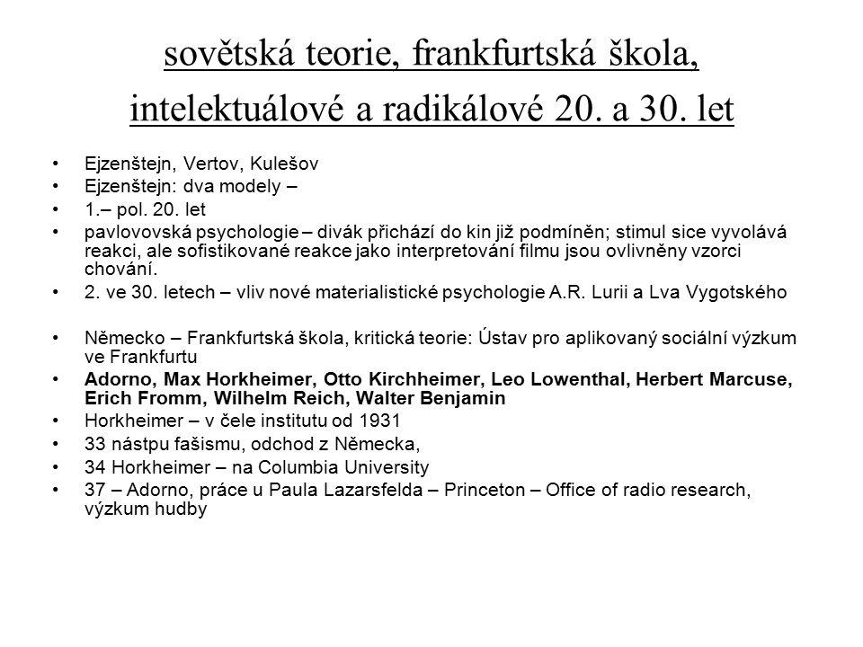 sovětská teorie, frankfurtská škola, intelektuálové a radikálové 20. a 30. let Ejzenštejn, Vertov, Kulešov Ejzenštejn: dva modely – 1.– pol. 20. let p