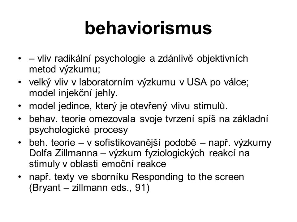 behaviorismus – vliv radikální psychologie a zdánlivě objektivních metod výzkumu; velký vliv v laboratorním výzkumu v USA po válce; model injekční jeh
