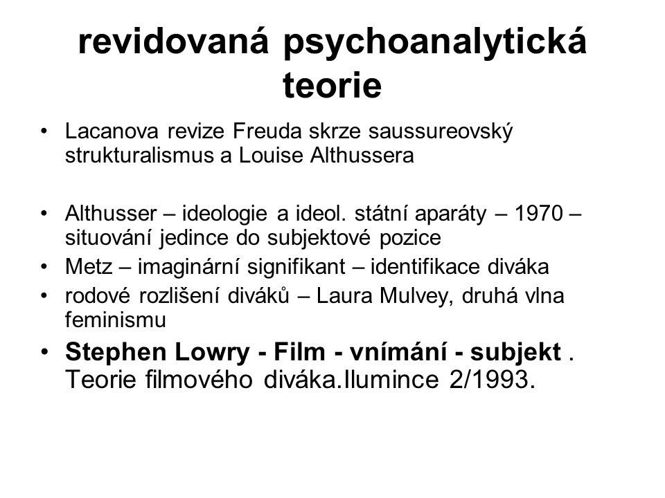 revidovaná psychoanalytická teorie Lacanova revize Freuda skrze saussureovský strukturalismus a Louise Althussera Althusser – ideologie a ideol.