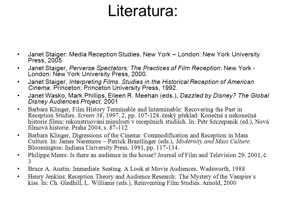 Literatura: Janet Staiger: Media Reception Studies. New York – London: New York University Press, 2005 Janet Staiger, Perverse Spectators: The Practic