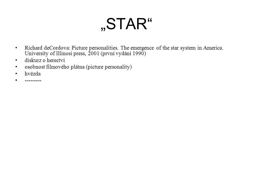 """STAR"" Richard deCordova: Picture personalities. The emergence of the star system in America. University of Illinosi press, 2001 (první vydání 1990) d"