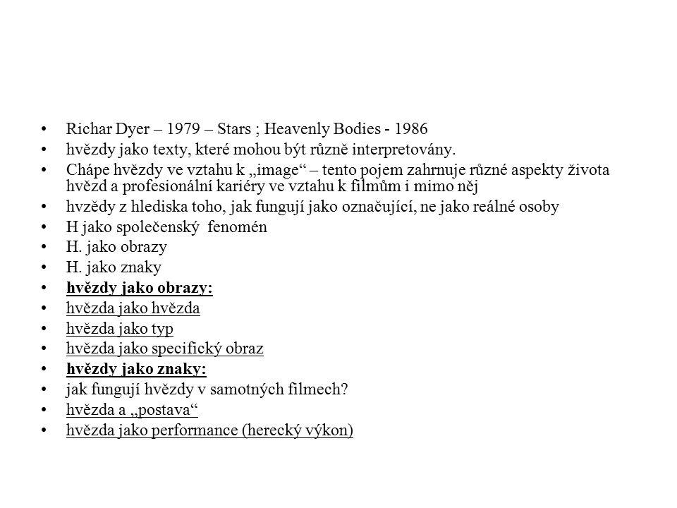 """Richar Dyer – 1979 – Stars ; Heavenly Bodies - 1986 hvězdy jako texty, které mohou být různě interpretovány. Chápe hvězdy ve vztahu k """"image"""" – tento"""