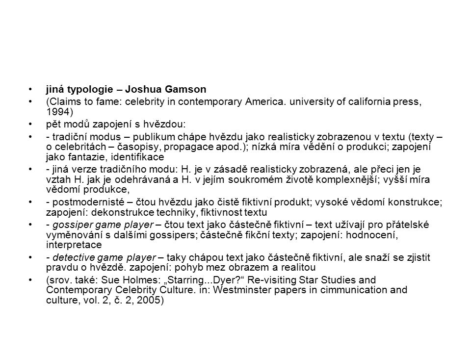 jiná typologie – Joshua Gamson (Claims to fame: celebrity in contemporary America. university of california press, 1994) pět modů zapojení s hvězdou: