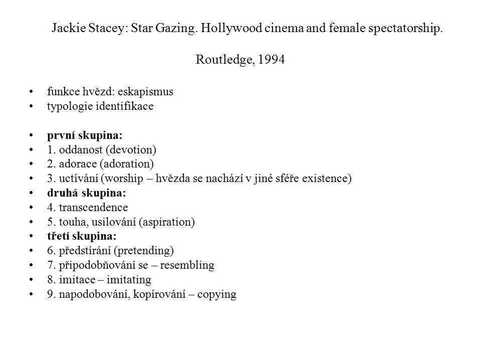 Jackie Stacey: Star Gazing. Hollywood cinema and female spectatorship. Routledge, 1994 funkce hvězd: eskapismus typologie identifikace první skupina: