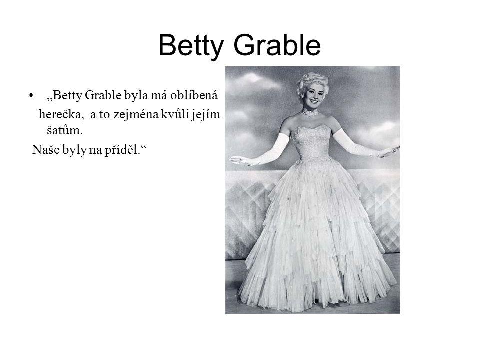 """Betty Grable """"Betty Grable byla má oblíbená herečka, a to zejména kvůli jejím šatům. Naše byly na příděl."""""""
