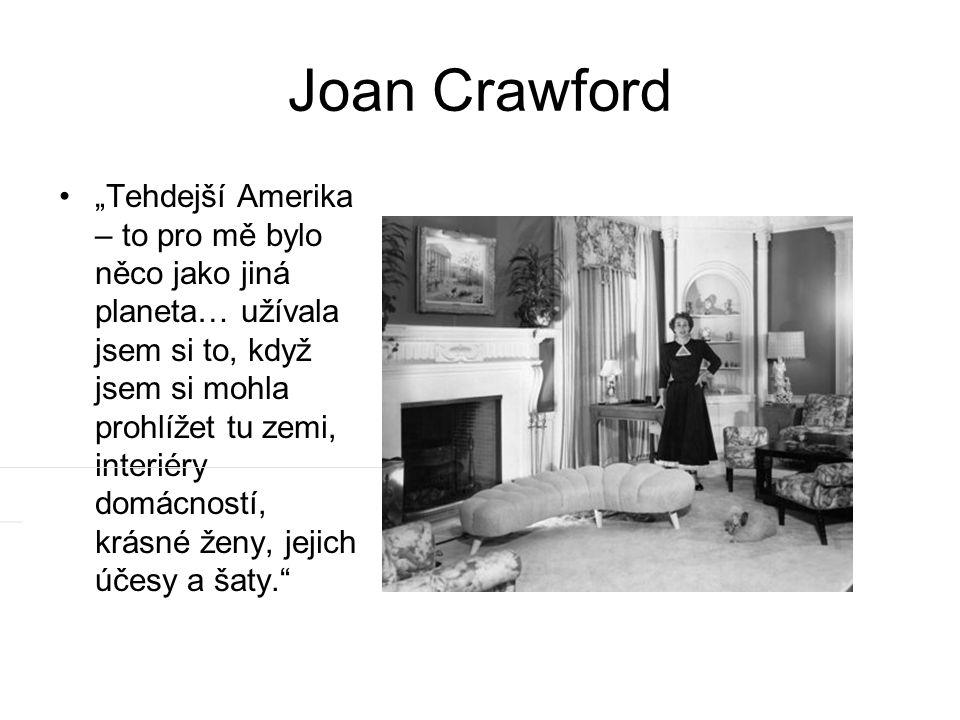"""Joan Crawford """"Tehdejší Amerika – to pro mě bylo něco jako jiná planeta… užívala jsem si to, když jsem si mohla prohlížet tu zemi, interiéry domácností, krásné ženy, jejich účesy a šaty."""
