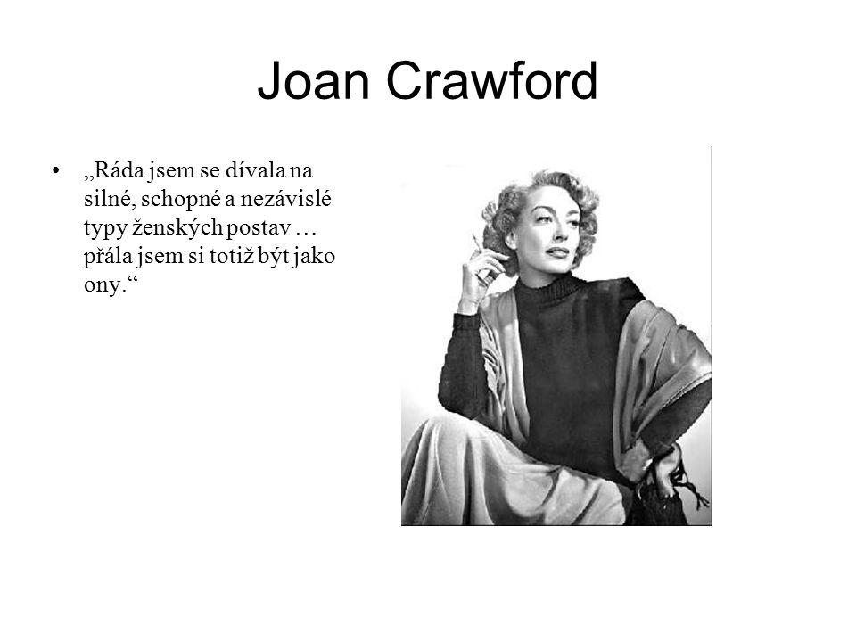 """Joan Crawford """"Ráda jsem se dívala na silné, schopné a nezávislé typy ženských postav … přála jsem si totiž být jako ony."""""""