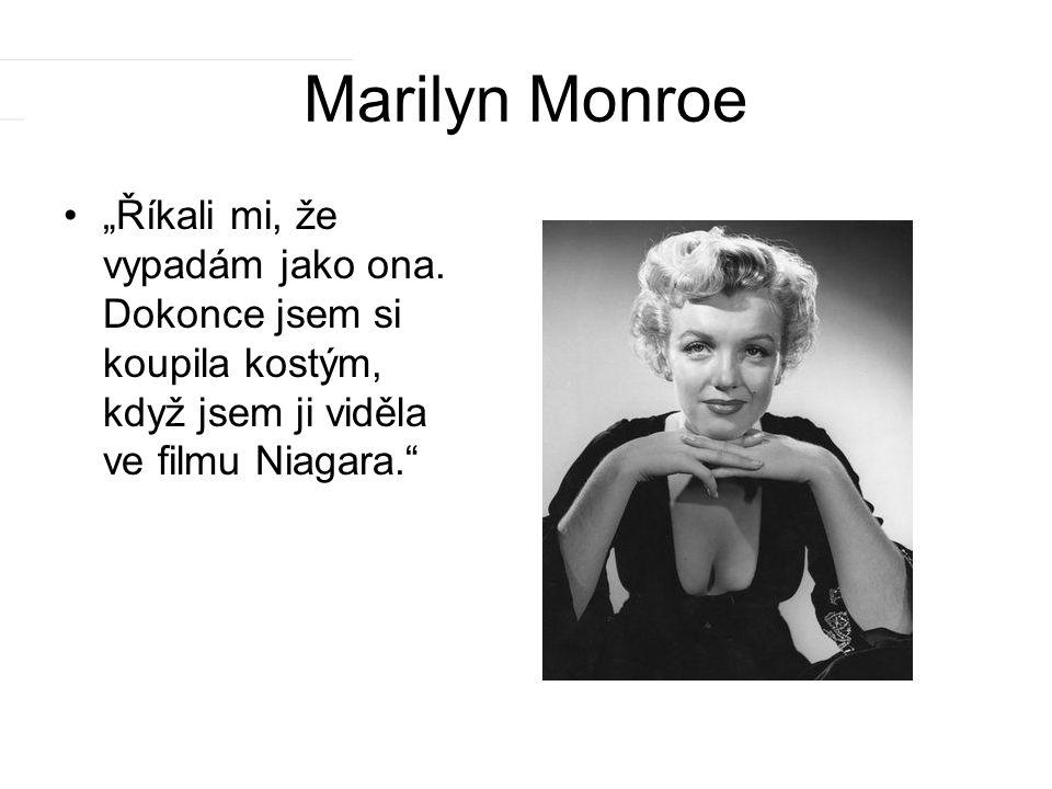 """Marilyn Monroe """"Říkali mi, že vypadám jako ona. Dokonce jsem si koupila kostým, když jsem ji viděla ve filmu Niagara."""""""