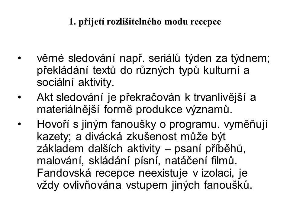 1.přijetí rozlišitelného modu recepce věrné sledování např.