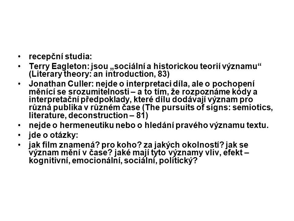 """recepční studia: Terry Eagleton: jsou """"sociální a historickou teorií významu (Literary theory: an introduction, 83) Jonathan Culler: nejde o interpretaci díla, ale o pochopení měnící se srozumitelnosti – a to tím, že rozpoznáme kódy a interpretační předpoklady, které dílu dodávají význam pro různá publika v různém čase (The pursuits of signs: semiotics, literature, deconstruction – 81) nejde o hermeneutiku nebo o hledání pravého významu textu."""