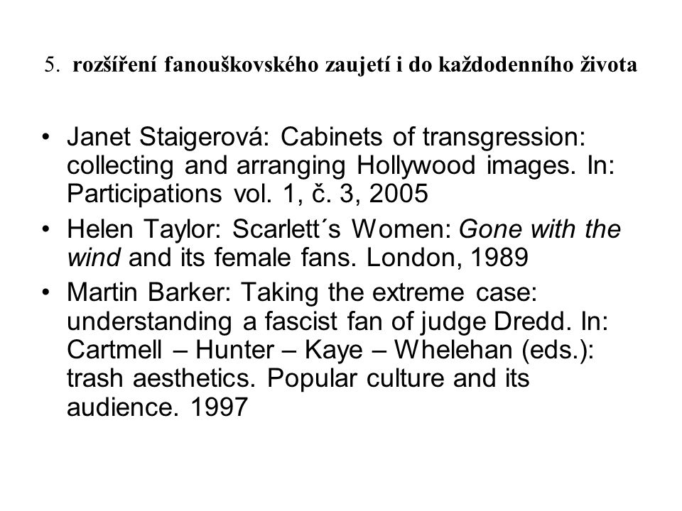 5. rozšíření fanouškovského zaujetí i do každodenního života Janet Staigerová: Cabinets of transgression: collecting and arranging Hollywood images. I